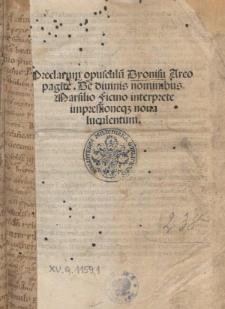 Preclarum opusculu[m] Dyonisii Areopagite De diuinis nominibus / Marsilio Ficino interprete impressioneq[ue] noua luculentum.