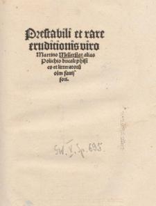 Prestabili et rare eruditionis viro Martino Mellerstat alias Polichio ducali phisico et litteratoru[m] o[l]im fauissori.
