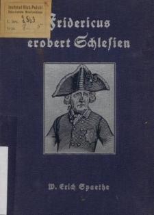 Fridericus erobert Schlesien. Ein Tatsachenbericht vom Kampf des Großen Königs gegen eine Welt von Feinden